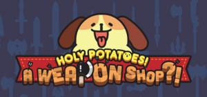 Holy Potatoes! A Weapon Shop!