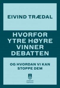 Eivind Trædal Hvorfor ytre høyre vinner debatten