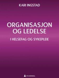 Organisasjon og ledelse: I helsefag og sykepleie