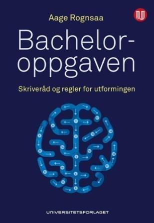 Universitetsforlaget Bacheloroppgaven: Skriveråd og regler for utformingen