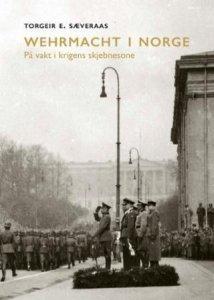 Wehrmacht i Norge: På vakt i krigens skjebnesone