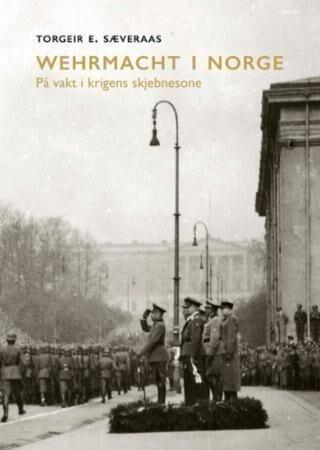 Pax Forlag Wehrmacht i Norge: På vakt i krigens skjebnesone
