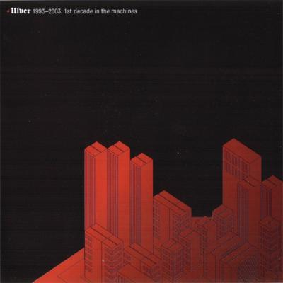 Ulver 1993-2003: First Decade in the Machines