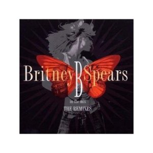 Britney Spears B In The Mix: Remixes
