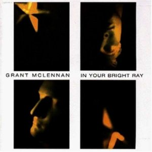 Grant McLennan In Your Bright Ray