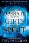 How to Operate in the Gifts of the Spirit Destiny Image Incorporated