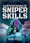 Illustrated Manual of Sniper Skills PEN & SWORD BOOKS LTD