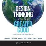Design Thinking for the Greater Good: Innovation in the Social Sector Columbia University Press