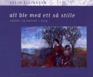 Alt ble med ett så stille Svein Ellingsen {TYPE#Innbundet}