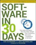 Software in 30 Days: How Agile Managers Beat the Odds, Delight Their Customers, and Leave Competitors in the Dust WILEY