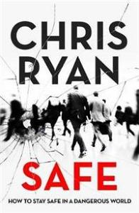 Safe: How to stay safe in a dangerous world Hodder & Stoughton
