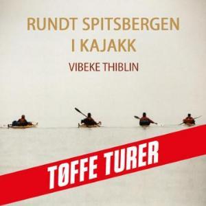 Rundt Spitsbergen i kajakk Vibeke Thiblin {TYPE#Nedlastbar lydbok}