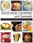Sous Vide Cooking with Sansaire: Recipes for Unmatched Flavor Front Table Books
