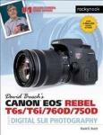 David Busch's Canon Eos Rebel T6s/T6i Guide to Digital SLR Photography Rocky Nook