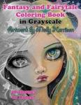 Fantasy and Fairytale Art Coloring Book in Grayscale: Fairies, Witches, Alice in Wonderland, Cute Big Eye Girls and More! Createspace Independent Publishing Platform