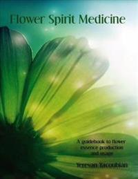 Flower Spirit Medicine: A Guidebook to Flower Essence Production and Usage Lulu.com