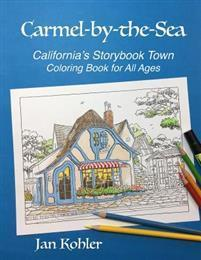 Carmel-by-the-Sea: California's Storybook Town Coloring Book for All Ages Kohler Kennedy Publishing