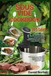 Sous Vide Cookbook: 365 Days Cooking Sous Vide at Home, The Best Sous Vide Recipes for Healthy Eating, The Quick & Easy Guide to Low Tempe Createspace Independent Publishing Platform