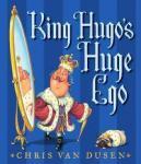King Hugo's Huge Ego Candlewick Press (MA)