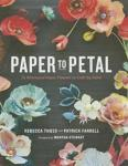 Paper to Petal: 75 Whimsical Paper Flowers to Craft by Hand Potter Craft