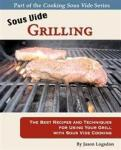 Sous Vide Grilling: The Best Recipes and Techniques for Using Your Grill with Sous Vide Cooking Createspace Independent Publishing Platform